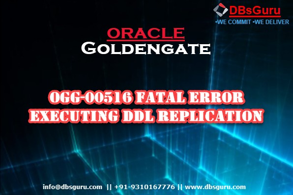 Solution for OGG-00516 Fatal error executing DDL replication
